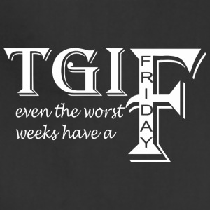 TGIF Even The Worst Weeks Have A Friday - Adjustable Apron