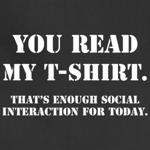 You Read My T Shirt That s Enough Social Interact - Adjustable Apron