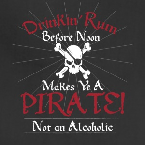 Drinking Rum Before Noon Makes Ye A PIRATE Not alc - Adjustable Apron