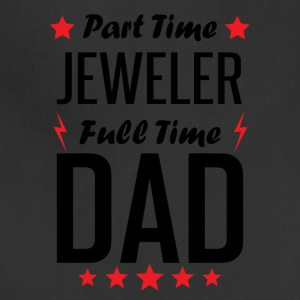 Part Time Jeweler Full Time Dad - Adjustable Apron
