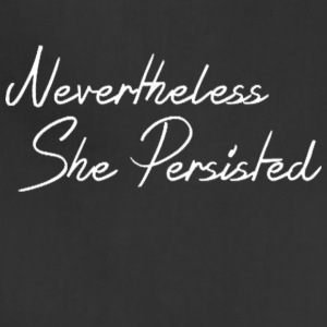 Nevertheless She persisted Shirt - Adjustable Apron