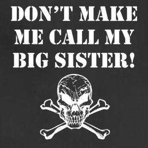 Don't Make Me Call My Big Sister - Adjustable Apron