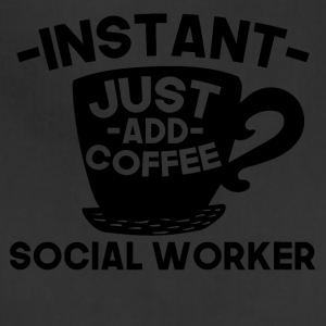 Instant Social Worker Just Add Coffee - Adjustable Apron