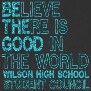 Believe There Is Good In The World Wilson High Sch - Adjustable Apron