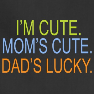 I m cute Mom s cute Dad s lucky - Adjustable Apron