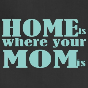 Home is where you Mom is - Adjustable Apron