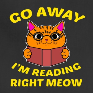 Go away I'm reading right meow T-Shirt - Adjustable Apron