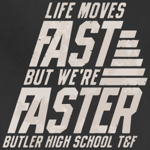 Life Moves Fast But We re Faster Butler High Schoo - Adjustable Apron