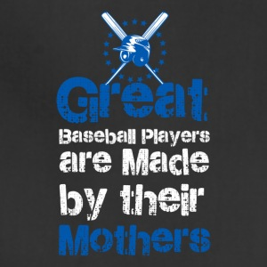 Great baseball players are made by their mothers - Adjustable Apron