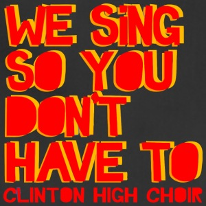 We Sing So You Don t Have To Clinton High Choir - Adjustable Apron