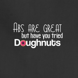 Abs are great but have you tried doughnuts? - Adjustable Apron