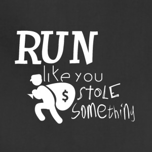 Run like you stole something - Adjustable Apron