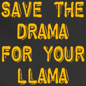 Save The Drama For Your Llama - Adjustable Apron
