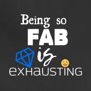 Being so fabulous is exhausting - Adjustable Apron