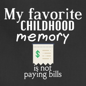 My favorite childhood memory is not paying bills - Adjustable Apron