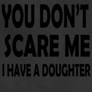 You Don t Scare Me I Have a Doughter - Adjustable Apron