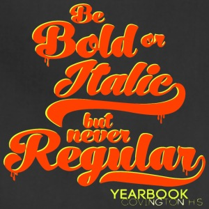 Be Bold or Italic but never Regular Yearbook Covin - Adjustable Apron