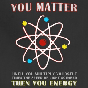 You Matter Then You Energy Funny Science - Adjustable Apron