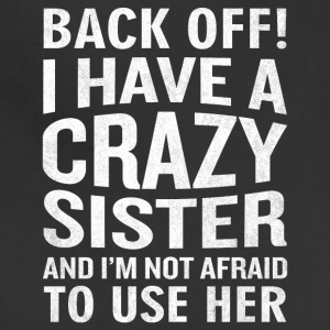 Back Off I Have A Crazy Sister Use Her Funny - Adjustable Apron
