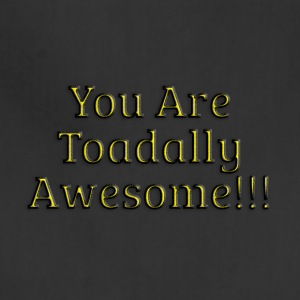 You are Toadally Awesome - Adjustable Apron