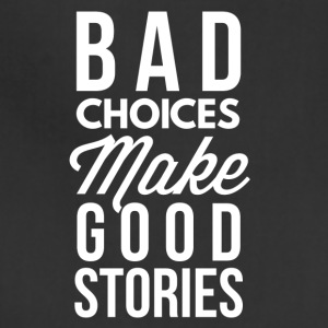 Bad choices make good stories - Adjustable Apron