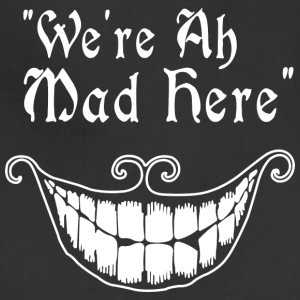 were all mad here - Adjustable Apron