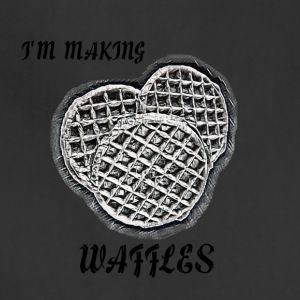 I'm Making Waffles - Adjustable Apron