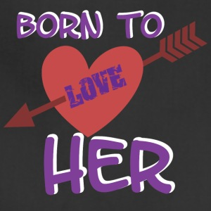 BORN TO LOVE HER - Adjustable Apron