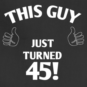 THIS GUY JUST TURNED 45! - Adjustable Apron
