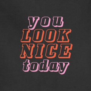 you look nice today - Adjustable Apron