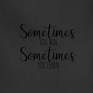 Sometimes you win Sometimes you learn - Adjustable Apron