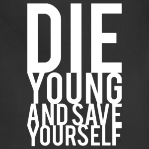 Die Young And Save Yourself - Adjustable Apron