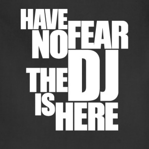 Have no fear the DJ is here - Adjustable Apron