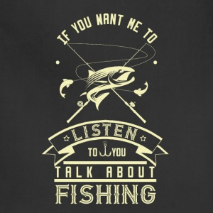 If you want to talk to me fishing - Adjustable Apron