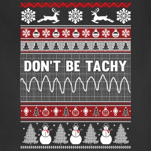 Don't be tachy ugly sweater t-shirt - Adjustable Apron