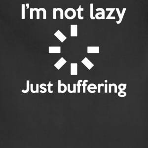 I M NOT LAZY JUST BUFFERING - Adjustable Apron