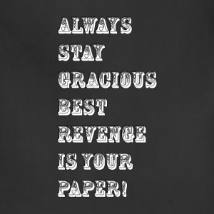 always stay gracious best revenge is your paper_Wh - Adjustable Apron