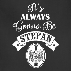 It's always Gona be Stefan - Adjustable Apron