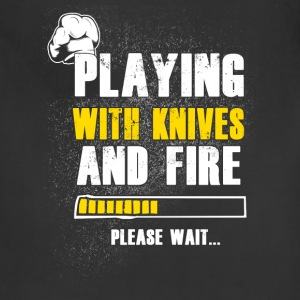 Playing with knives and fire Chef T-Shirts - Adjustable Apron