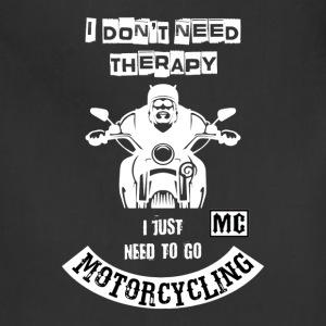 I don't need Therapy just need to go Motorcycling - Adjustable Apron