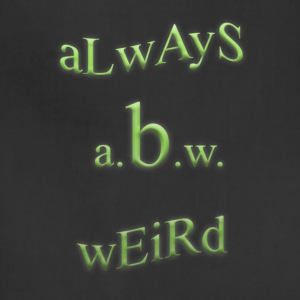 always be weird - A.B.W. - Adjustable Apron
