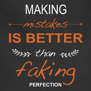 Making mistakes is better than faking perfection. - Adjustable Apron