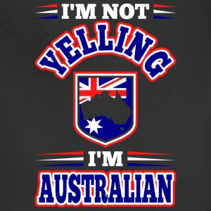 Im Not Yelling Im Australian - Adjustable Apron