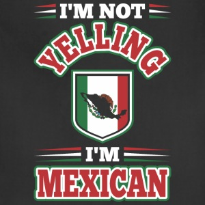 Im Not Yelling Im Mexican - Adjustable Apron
