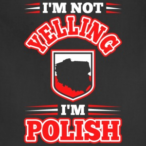 Im Not Yelling Im Polish - Adjustable Apron