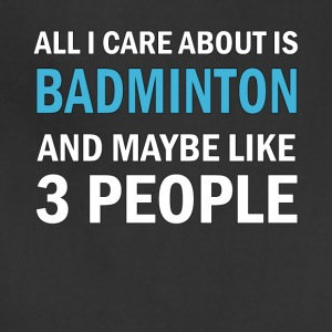 All I Care About is Badminton And Maybe Like 3 Peo - Adjustable Apron