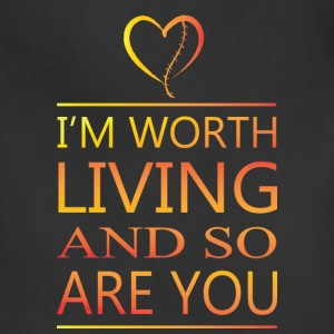 I'm Worth Living & So Are You - Adjustable Apron
