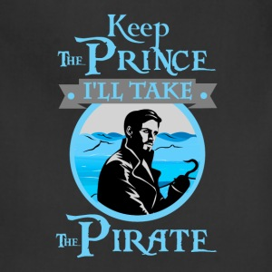 Keep The Prince, I'll Take The Pirate. - Adjustable Apron
