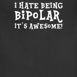 I Hate Being Bipolar It's Awesome - Adjustable Apron