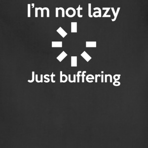 I'M NOT LAZY JUST BUFFERING - Adjustable Apron